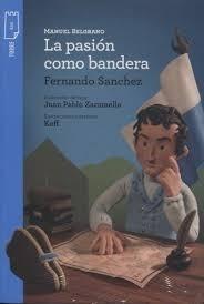 Manuel Belgrano. La Pasion Como Bandera