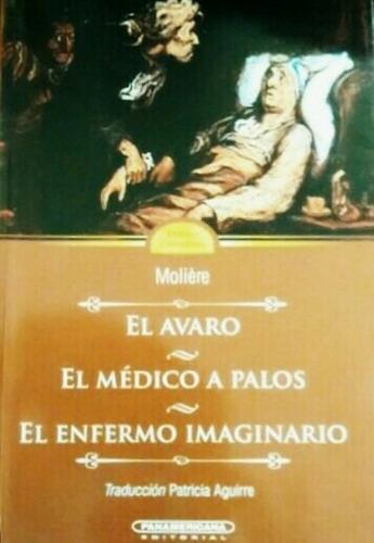 El Avaro. El Médico A Palos. El Enfermo Imaginario