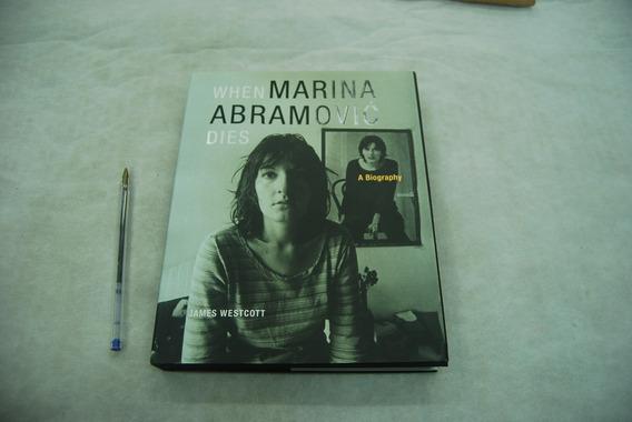 Livro When Marina Abramovic Dies A Biography James Westcott