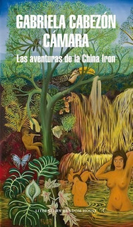 Las Aventuras De La China Iron - Gabriela Cabezón Cámara