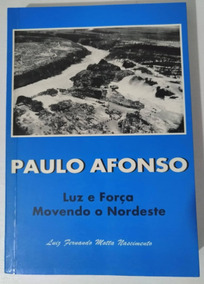 Livro Paulo Afonso - Luz E Força Movendo O Nordeste