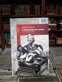 O Cheirinho Do Amor Reinaldo Moraes -cc159