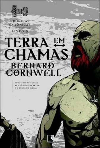Livro Terra Em Chamas - Crônicas Saxônicas Bernard Cornwell