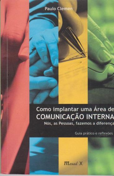 Como Implantar Uma Área De Comunicação Interna- Paulo Clemen