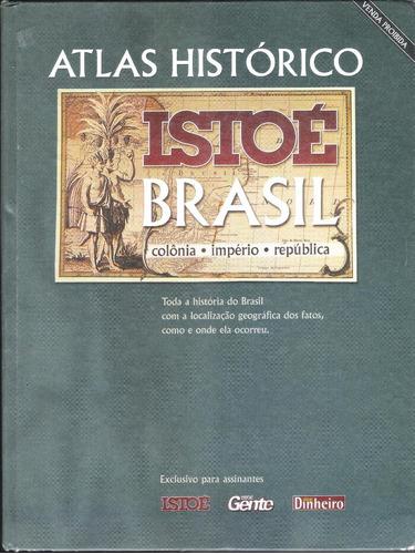 Atlas Histórico Isto É Brasil - Colônia, Império E República