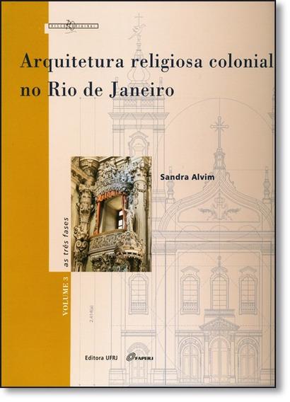 Arquitetura Religiosa Colonial No Rio De Janeiro: As Três F