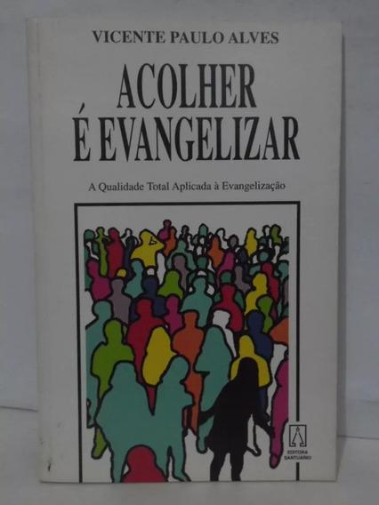 Acolher É Evangelizar - Vicente Paulo Alves