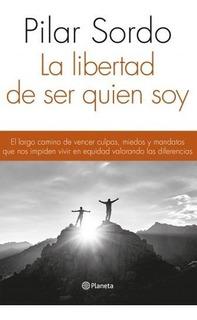 La Libertad De Ser Quien Soy - Pilar Sordo