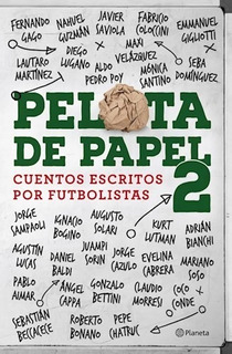 Pelota De Papel 2 - Cuentos Escritos Por Futbolistas Planeta
