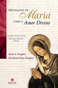 Mensagens De Maria Sobre O Amor Divino - Mark L. Prophet /