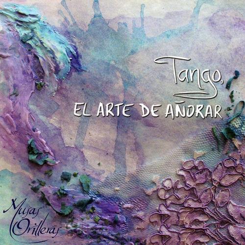 Musas Orilleras - Tango, El Arte De Añorar - Cd