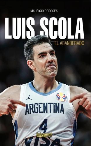 Libro Luis Scola: El Abanderado - Mauricio Codocea