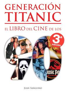 * Generacion Titanic El Libro Del Cine De Los 90 * Sanguino
