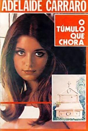 Adelaide Carraro - O Túmulo Que Chora - Livro - L.oren