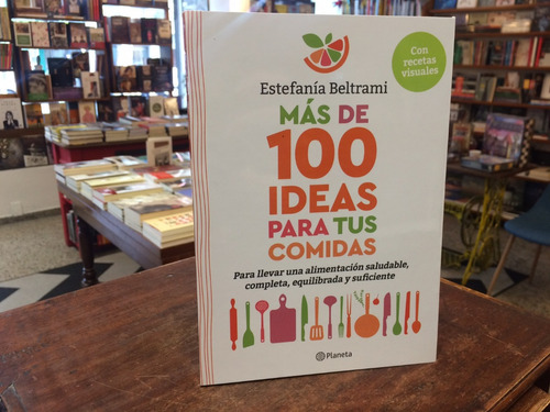 Más De 100 Ideas Para Tus Comidas - Estefanía Beltrami