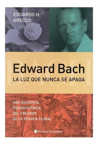 Edward Bach : La Luz Que Nunca Se Apaga