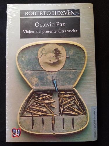 Octavio Paz, Viajero Del Presente / Roberto Hozven. Nuevo