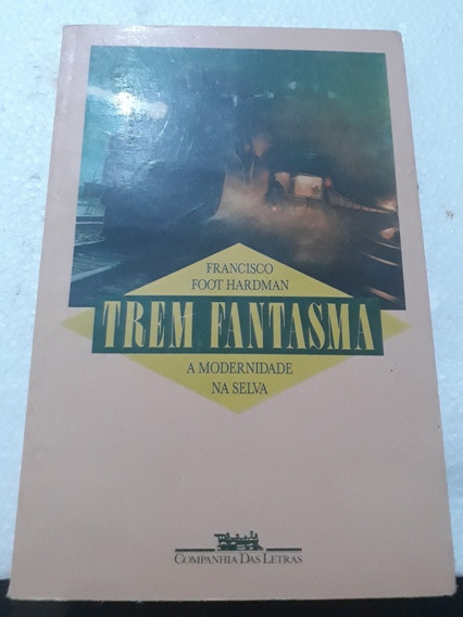 Trem Fantasma - Francisco Foot Hardman