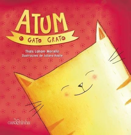 Atum, O Gato Grato - Thais Laham Morello - Carochinha