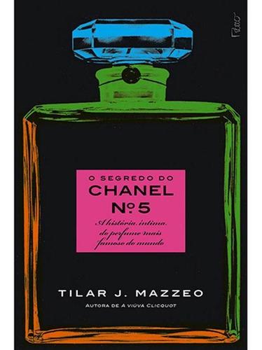O Segredo Do Chanel Nº 5 - A História Íntima Do Perfume M