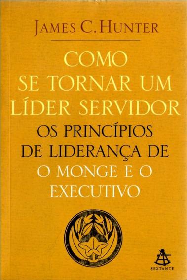 Como Se Tornar Um Líder Servidor - James C. Hunter