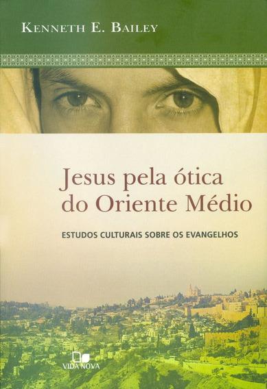 Livro Kenneth Bailey - Jesus Pela Ótica Do Oriente Médio