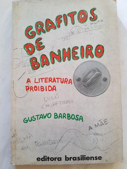 Grafitos De Banheiro. A Literatura Prohibida. Gustavo Barbos