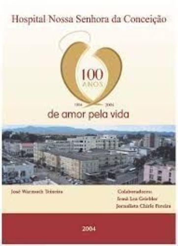Hospital Nossa Senhora Da Conceição - 100 Anos De Amor Pe...