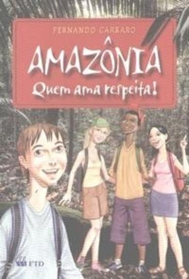 Livro: Amazônia: Quem Ama Respeita - Fernando Carraro - Ftd
