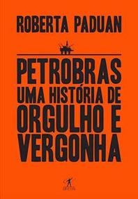 Petrobras Uma História De Orgulho E Vergonha