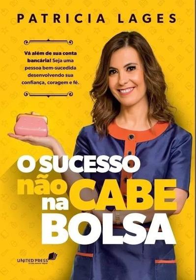 O Sucesso Cabe Na Bolsa Livro Patricia Lages Lançamento