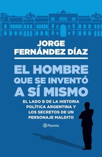 El Hombre Que Se Inventó A Sí Mismo De Jorge Fernández Díaz