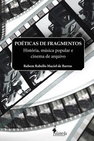 Livro: Poéticas De Fragmentos: História, Música Popular E Ci