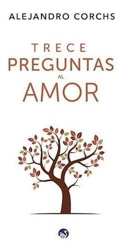 Trece Preguntas Al Amor - Alejandro Corchs