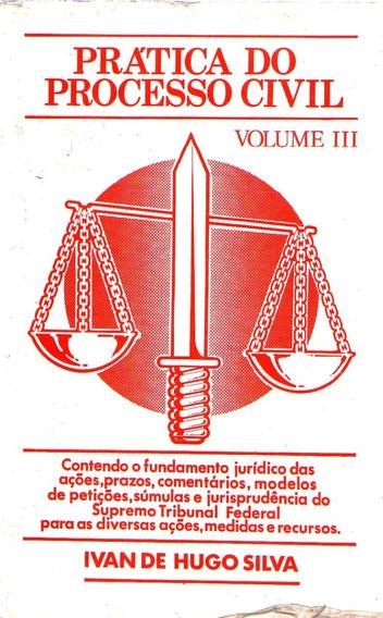 Prática Do Direito Direito Civil - Vol. 3 - Ivan H. Silva