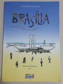 Brasilia Do Concreto Ao Sonho. Lucília Garcez.