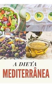 A Dieta Mediterrânea - O Guia Completo + 25 Receitas