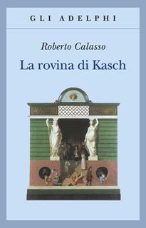 Roberto Calasso - La Rovina Di Kasch - Adelphi 1994