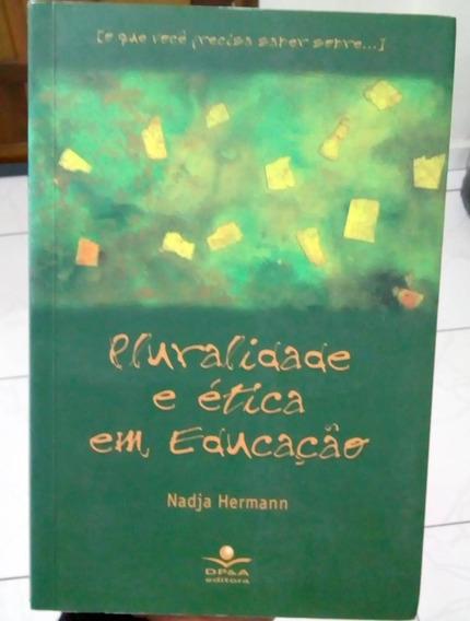 Pluralidade E Ética Em Educação - Nadja Hermann