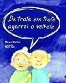 Livro De Trote Em Trote Agarrei O Velhote Mauro Martins