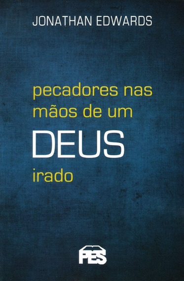 Livro J.edwards - Pecadores Nas Mãos Um Deus Irado - Bolso