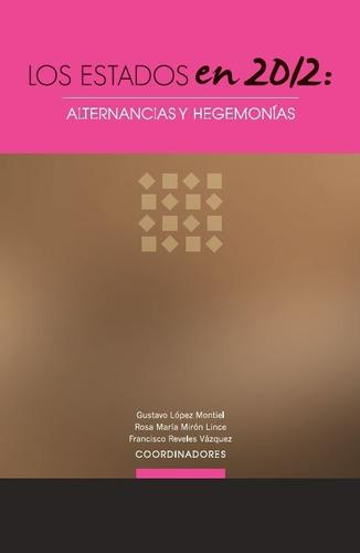 Los Estados En 2012: Alternancias Y Hegemonías
