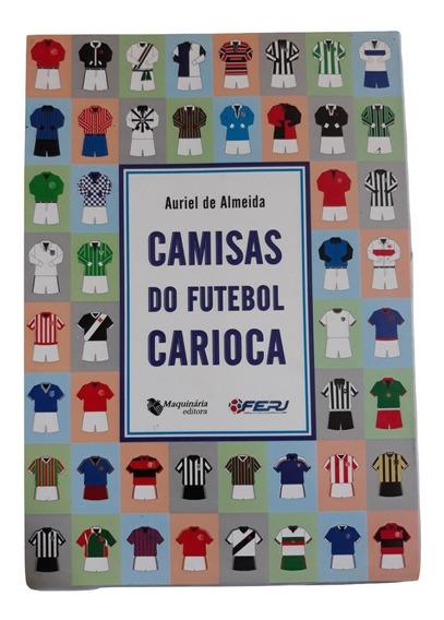 Livro Camisas Do Futebol Carioca - Flamengo Vasco Bota E Flu