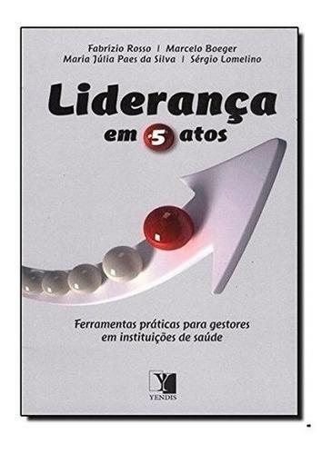 Imagem 1 de 1 de Livro Liderança Em 5 Atos - Gestores Da Saúde Editora Yendis