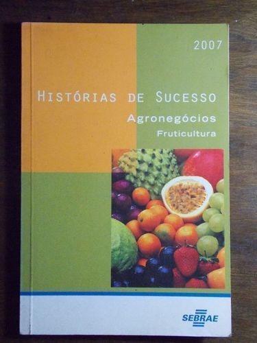 Histórias De Sucesso, Agro Negócio, Fruticultura