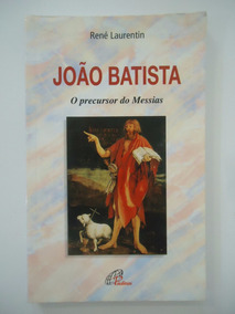 João Batista O Precursor Do Messias - René Laurentin