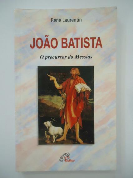 João Batista O Precursor Do Messias - René Laurentin