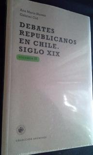 Debates Republicanos En Chile. Siglo Xix. Vol Ii - Nuevo!