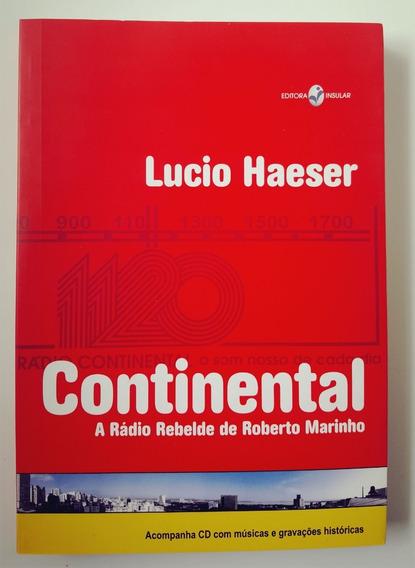 Continental. A Rádio Rebelde De Roberto Marinho. Lucio Haese