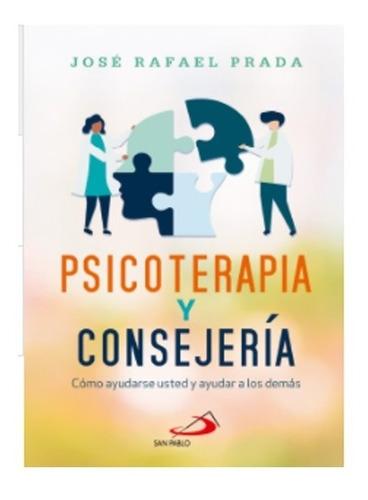 Psicoterapia Y Consejería. Cómo Ayudarse Usted Y Ayudar A Lo